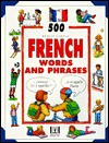 500 Really Useful French Words And Phrases - Carol Watson, Philippa Moyle