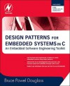 Design Patterns for Embedded Systems in C: An Embedded Software Engineering Toolkit - Bruce Powel Douglass