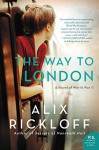The Way to London: A Novel of World War II - Alix Rickloff