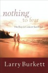 Nothing to Fear: The Key to Cancer Survival - Larry Burkett