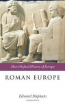 Roman Europe: 1000 BC-AD 400 (Short Oxford History of Europe) - Edward Bispham