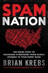 Spam Nation: How the Demand for Cheap Prescription Drugs Is Endangering Americans, Threatening National Security and Enriching the Cybercrime Underworld - Brian Krebs