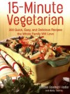 15-Minute Vegetarian Recipes: 200 Quick, Easy, and Delicious Recipes the Whole Family Will Love - Mindy Toomay, Susann Geiskopf-Hadler