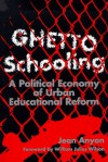 Ghetto Schooling: A Political Economy of Urban Educational Reform - Jean Anyon, William Julius Wilson