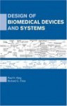 Design Of Biomedical Devices And Systems - Paul King, Neal Arvid Donner