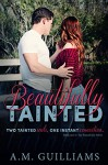 Beautifully Tainted (Beautifully Series Book 1) - A.M. Guilliams