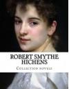 Robert Smythe Hichens, Collection novels - Robert Smythe Hichens