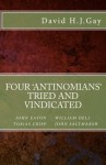 Four 'Antinomians' Tried and Vindicated - David H.J. Gay