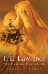 T E Lawrence: The Enigma Explained - Andrew Norman