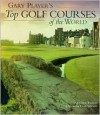 Gary Player's Top Golf Courses Of The World - Gary Player, Chris Whales, Duncan Cruickshank