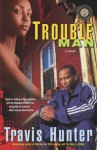 Trouble Man: A Novel (Strivers Row) - Travis Hunter