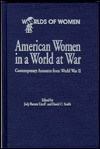 American Women in a World at War: Contemporary Accounts from World War II (The Worlds of Women Series) - Judy Barrett Litoff