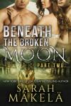 Beneath the Broken Moon: Part Two - Sarah Mäkelä