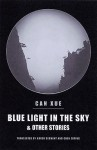Blue Light in the Sky & Other Stories - Can Xue