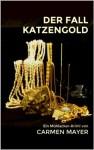 Der Fall Katzengold (German Edition) - Carmen Mayer