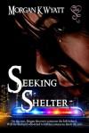 Seeking Shelter - Morgan K. Wyatt