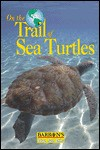 On the Trail of Sea Turtles - Barron's Educational Series, Bernard De Wetter