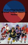 Everything You Ever Wanted To Know About Ice Hockey - Jake Johnson