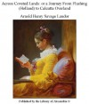 Across Coveted Lands: or a Journey From Flushing (Holland) to Calcutta Overland - Arnold Henry Savage Landor