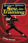 Bridget Wilder: Spy-in-Training - Jonathan Bernstein