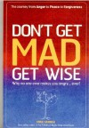 Don't Get Mad, Get Wise: Why No One Ever Makes You Angry... Ever! - Mike George