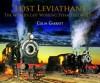 Lost Leviathans: The Worlds Last Working Steam Locomotives - Colin Garratt