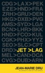 Jet Lag: An Adman's View of the World - Jean-Marie Dru