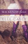 MacKenzie Fire - Elle Casey
