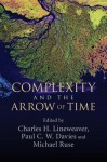 Complexity and the Arrow of Time - Charles H. Lineweaver, Paul C.W. Davies, Michael Ruse
