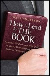 How to Lead by The Book: Proverbs, Parables, and Principles to Tackle Your Toughest Business Challenges - Dave Anderson