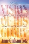 The Vision of His Glory: Finding Hope Through the Revelation of Jesus Christ - Anne Graham Lotz