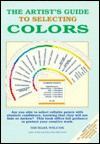 The Artist's Guide to Selecting Colors - Michael Wilcox, Margaret Woodward