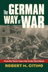 The German Way of War: From the Thirty Years' War to the Third Reich (Modern War Studies) - Robert M. Citino