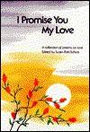 I Promise You My Love - Susan Polis Schutz