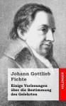 Einige Vorlesungen Uber Die Bestimmung Des Gelehrten - Johann Gottlieb Fichte