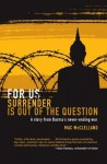For Us Surrender Is Out of the Question: A Story from Burma's Never-Ending War - Mac McClelland