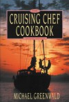 Cruising Chef Cookbook - Michael Greenwald