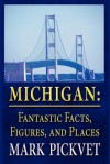 Michigan: Fantastic Facts, Figures, and Places - Mark Pickvet