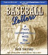 Baseball Letters: A Fan's Correspondence with His Heroes - Seth Swirsky