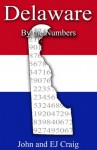 Delaware by the Numbers - Important and Curious numbers about Delaware and her cities (States by the Numbers) - John Craig, EJ Craig