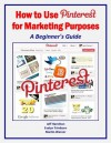 How to Use Pinterest for Marketing Purposes: A Beginner's Guide (Marketing Matters) - Jeff A. Hamilton, Evelyn Trimborn, Martin Warner