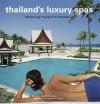 Thailand's Luxury Spas: Pampering Yourself in Paradise - Chami Jotisalikorn, Luca Invernizzi Tettoni