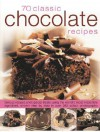 70 Classic Chocolate Recipes: Famous Recipes and Special Treats Using the World's Most Irresistible Ingredient, Shown Step-By-Step in Over 280 Color - Christine France