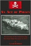 An Act of Piracy: The Seizure of the American-Flag Merchant Ship Mayagez in 1975 - Gerald Reminick