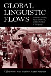 Global Linguistic Flows: Hip Hop Cultures, Youth Identities, and the Politics of Language - H. Samy Alim, Awad Ibrahim, Alastair Pennycook
