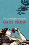 The Lace Maker's Daughter - Gary Crew