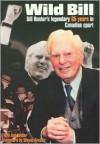 Wild Bill: Bill Hunter's Legendary 65 Years in Canadian Sport - Bill Hunter, Bob Weber