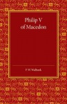 Philip V of Macedon: The Hare Prize Essay 1939 - F.W. Walbank