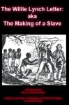 The Willie Lynch Letter: aka The Making of a Slave (Annotated) - Willie Lynch, Karen E. Quinones Miller