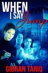 When I Say Jump - Gibran Tariq